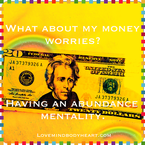 WHAT ABOUT MY MONEY WORRIES? (ABUNDANCE MENTALITY)