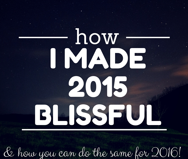 HOW I MADE 2015 BLISSFUL + HOW YOU CAN DO THE SAME FOR 2016