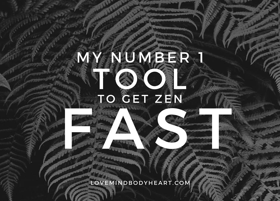 MY NUMBER 1 TOOL TO GET ZEN FAST