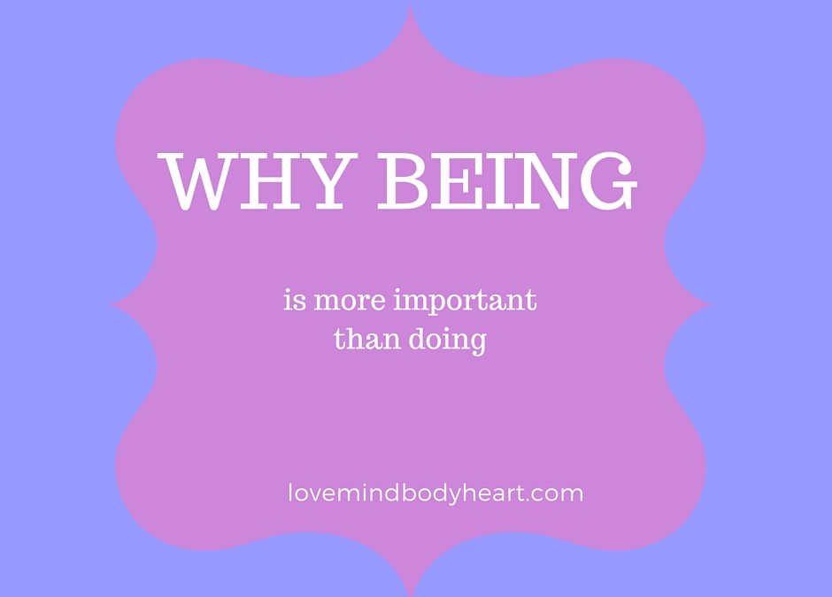 WHY BEING IS MORE IMPORTANT THAN DOING