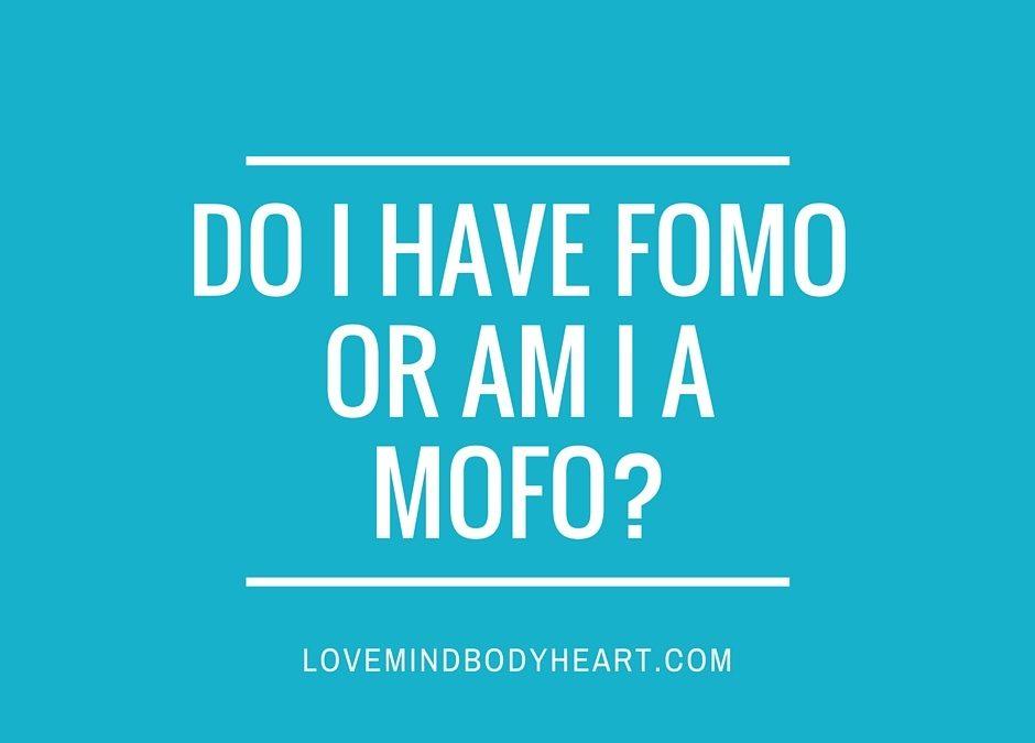 DO I HAVE FOMO OR AM I A MOFO?