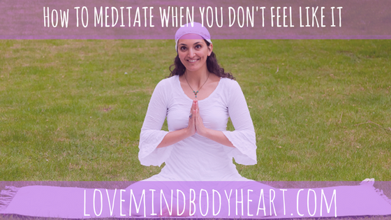 how to meditate when you don't feel like it