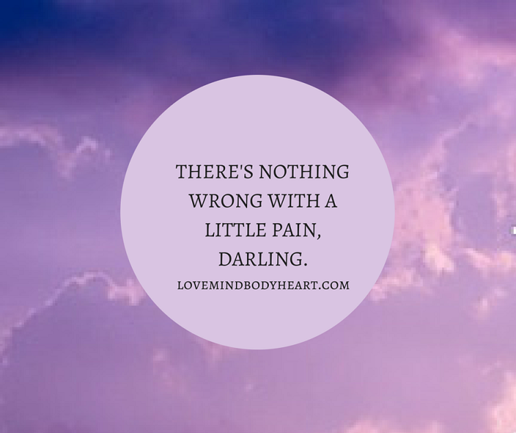 THERE'S NOTHING WRONG WITH A LITTLE PAIN, DARLING