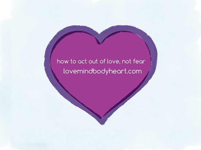 HOW TO ACT OUT OF LOVE, NOT FEAR