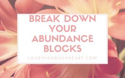 BREAK DOWN YOUR ABUNDANCE BLOCKS
