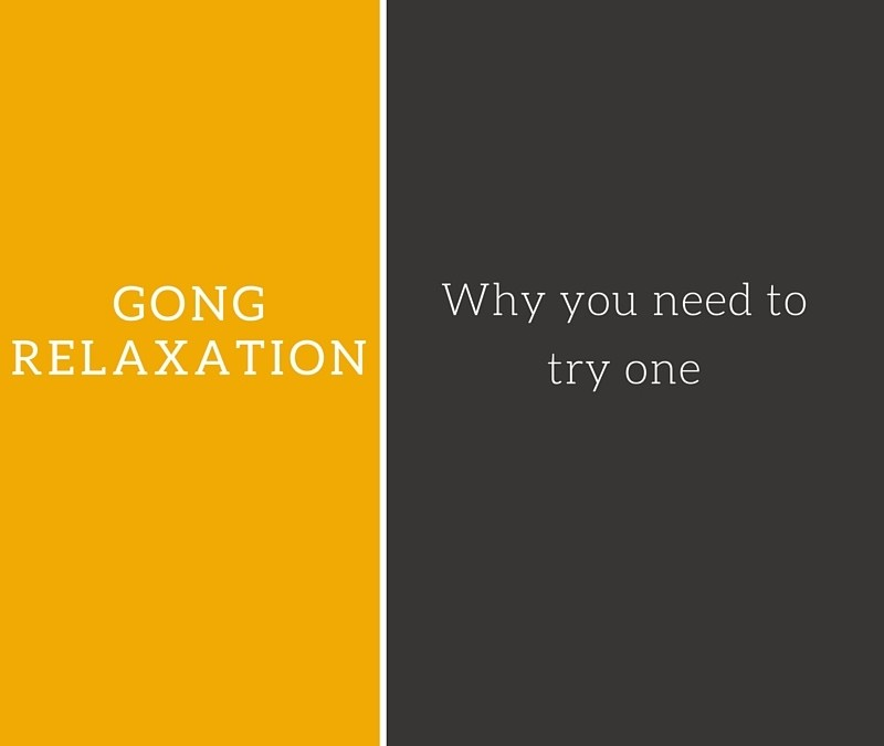 GONG BATH: WHY YOU NEED TO TRY ONE