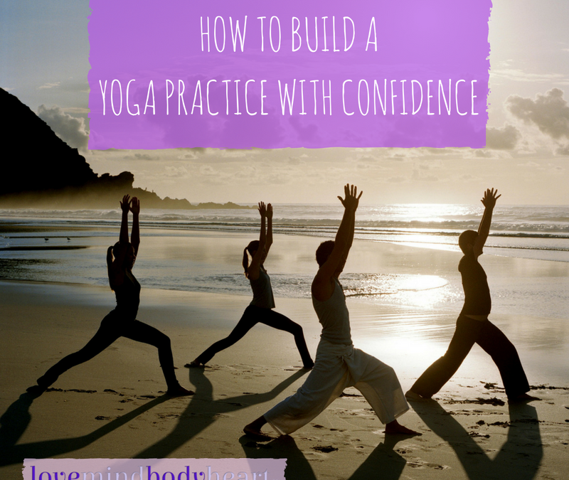HOW TO BUILD A YOGA PRACTICE WITH CONFIDENCE