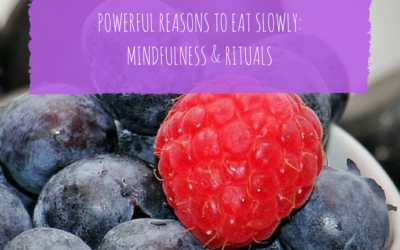 POWERFUL REASONS TO EAT SLOWLY: MINDFULNESS, RITUALS & FITNESS