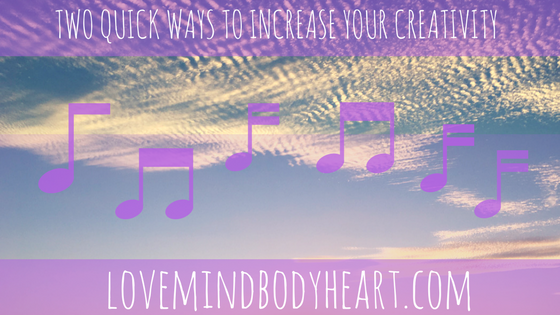 TWO QUICK WAYS TO INCREASE YOUR CREATIVITY