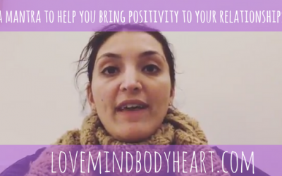 A MANTRA TO HELP YOU BRING POSITIVITY TO YOUR RELATIONSHIPS